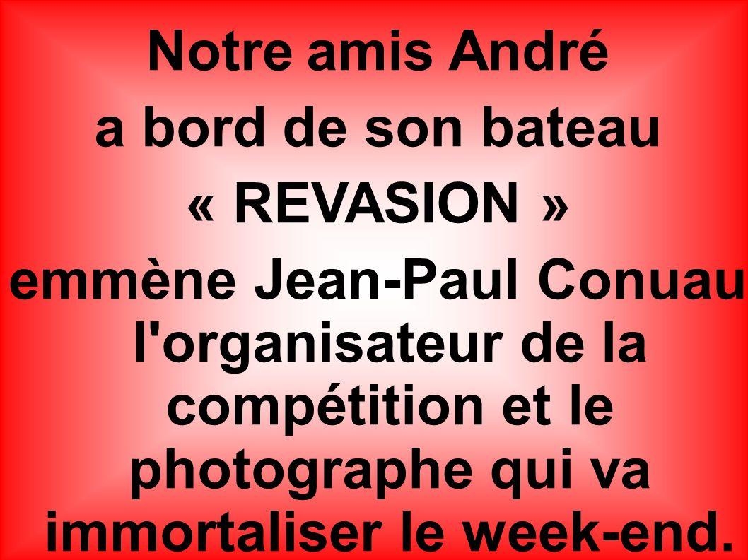 Notre amis André a bord de son bateau « REVASION » emmène Jean-Paul Conuau l organisateur de la compétition et le photographe qui va immortaliser le week-end.
