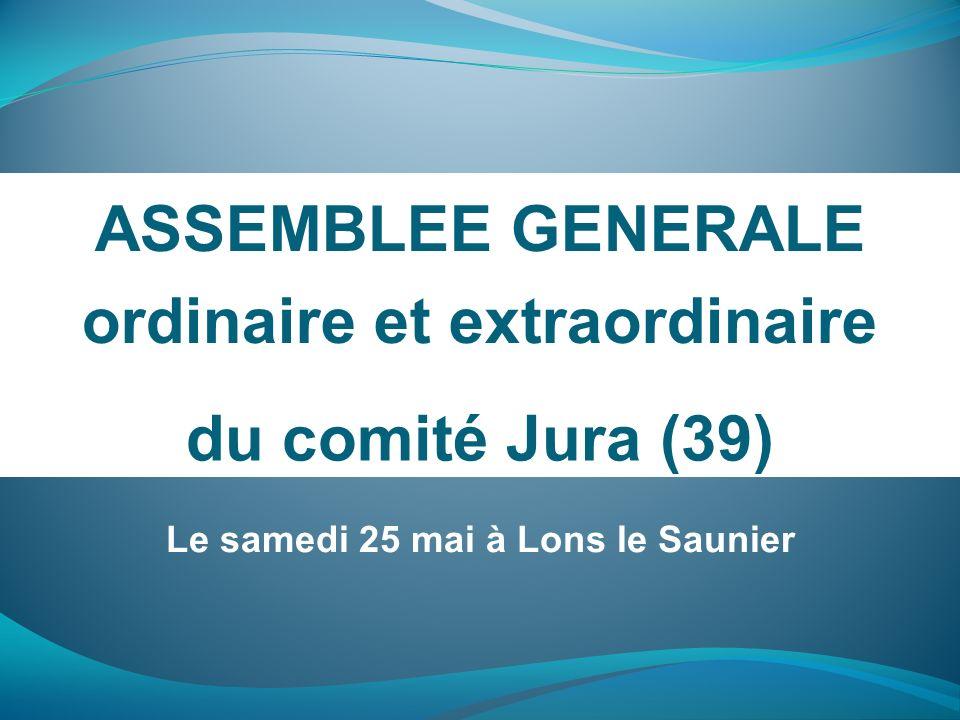du comité Jura (39) ASSEMBLEE GENERALE ordinaire et extraordinaire Le samedi 25 mai à Lons le Saunier