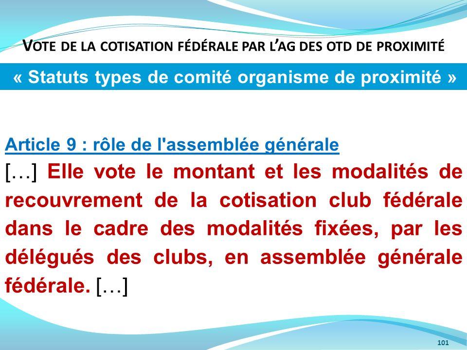 V OTE DE LA COTISATION FÉDÉRALE PAR L AG DES OTD DE PROXIMITÉ 101 Article 9 : rôle de l'assemblée générale […] Elle vote le montant et les modalités d