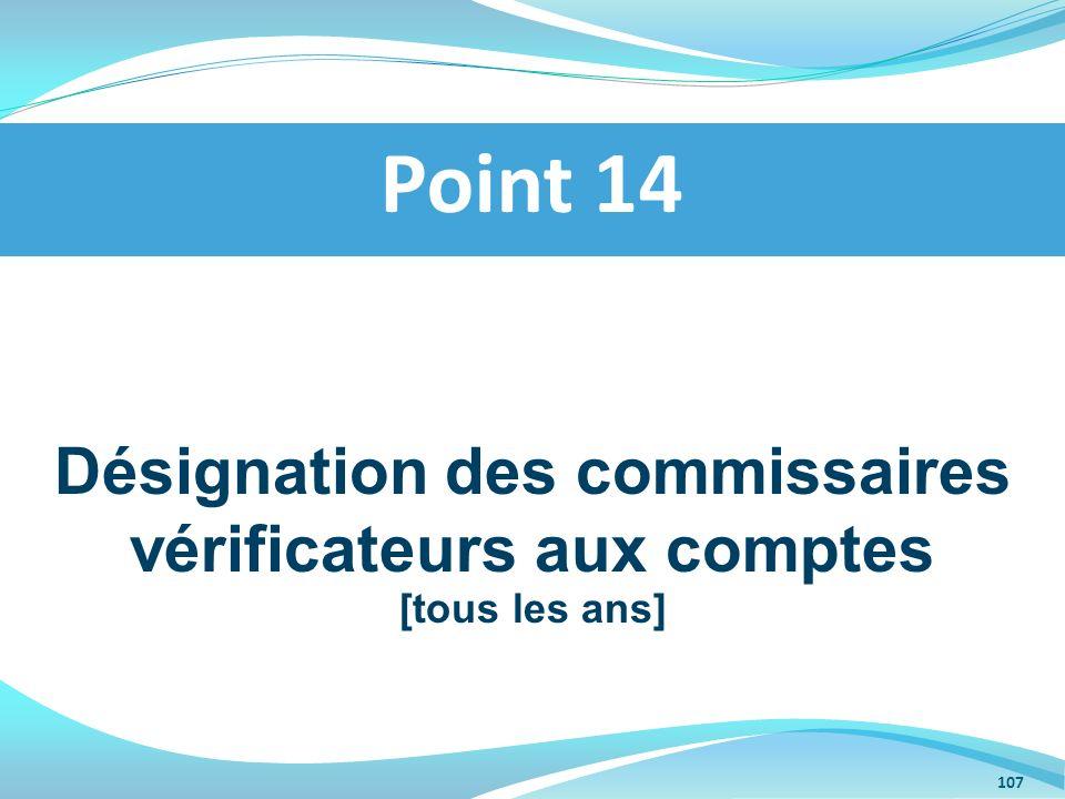 Désignation des commissaires vérificateurs aux comptes [tous les ans] Point 14 107