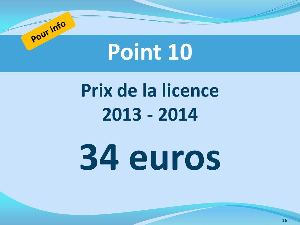 Prix de la licence 2013 - 2014 34 euros Point 10 Pour info 16