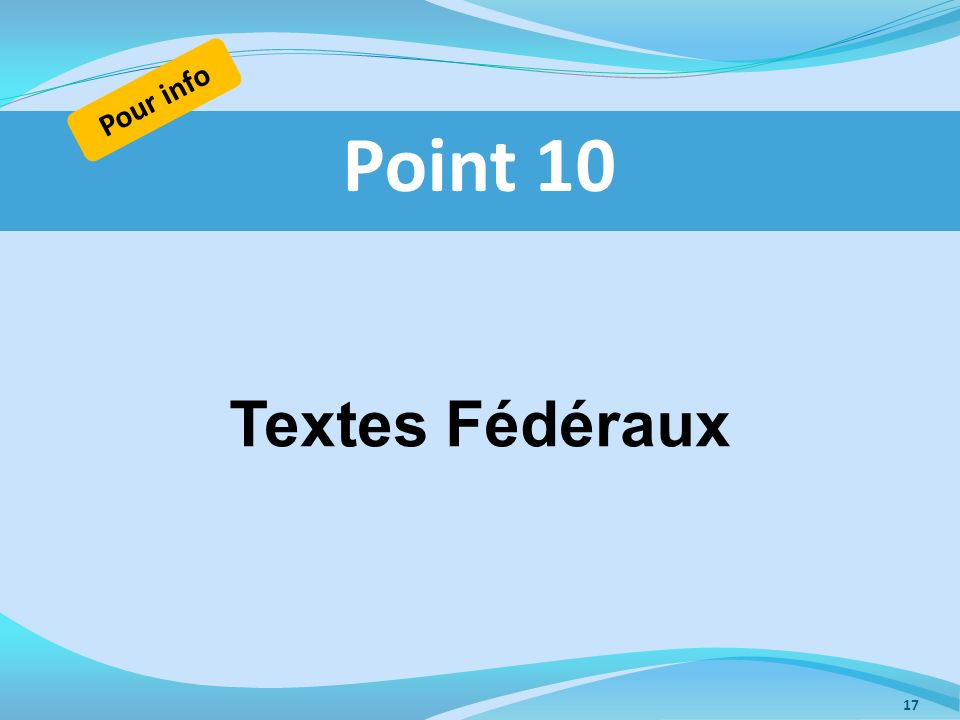 Textes Fédéraux Point 10 Pour info 17