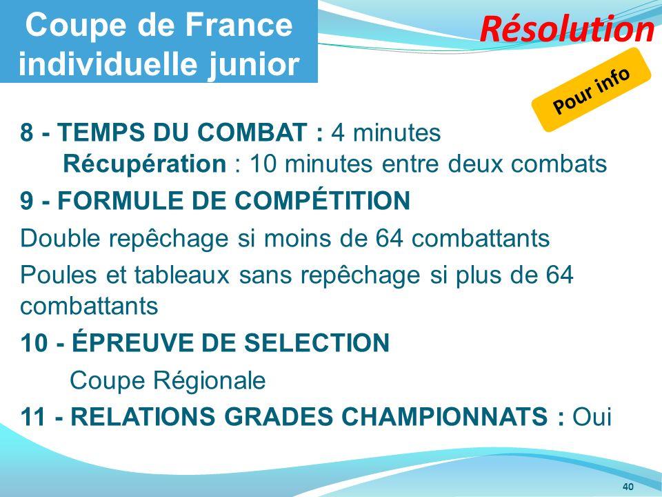 Coupe de France individuelle junior 8 - TEMPS DU COMBAT : 4 minutes Récupération : 10 minutes entre deux combats 9 - FORMULE DE COMPÉTITION Double rep