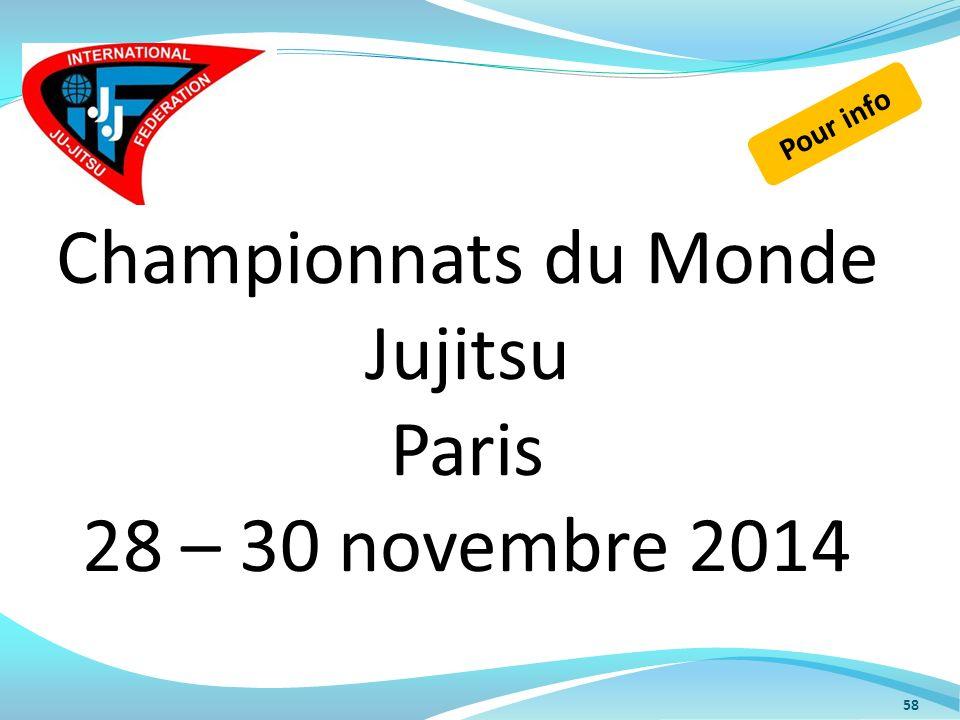 58 Championnats du Monde Jujitsu Paris 28 – 30 novembre 2014 Pour info