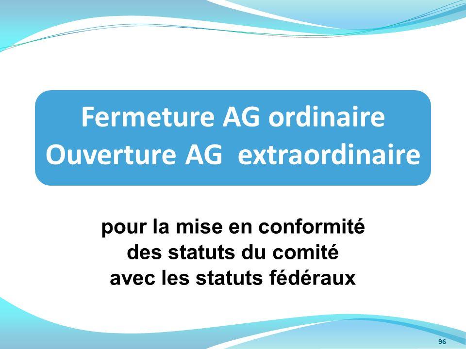 pour la mise en conformité des statuts du comité avec les statuts fédéraux Fermeture AG ordinaire Ouverture AG extraordinaire 96