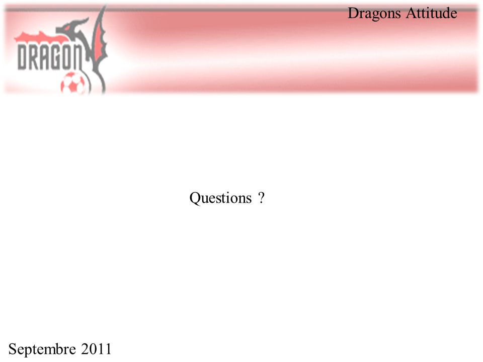 Septembre 2011 Dragons Attitude Questions ?