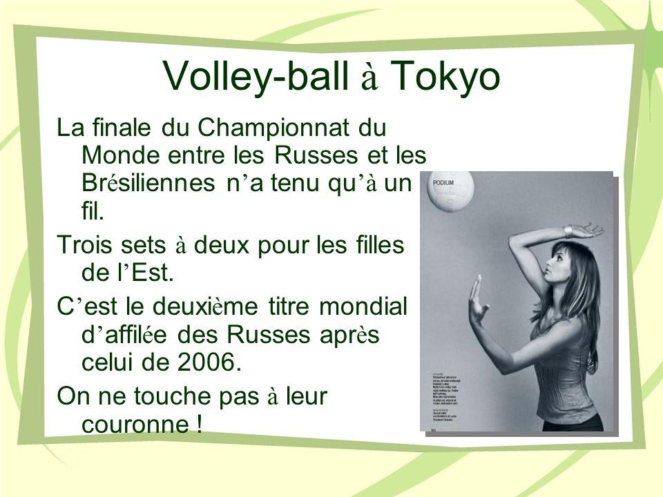 Volley-ball à Tokyo La finale du Championnat du Monde entre les Russes et les Br é siliennes n a tenu qu à un fil. Trois sets à deux pour les filles d
