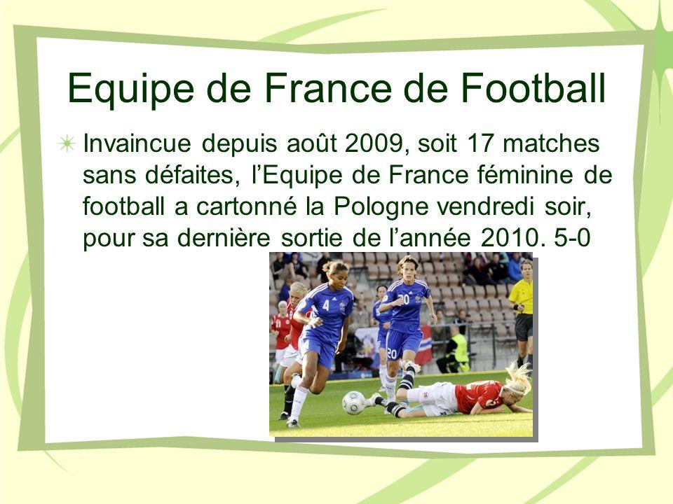 Equipe de France de Football Invaincue depuis août 2009, soit 17 matches sans défaites, lEquipe de France féminine de football a cartonné la Pologne vendredi soir, pour sa dernière sortie de lannée 2010.