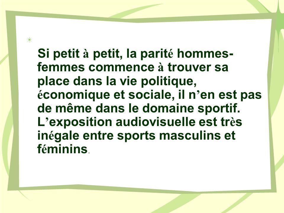 Si petit à petit, la parit é hommes- femmes commence à trouver sa place dans la vie politique, é conomique et sociale, il n en est pas de même dans le domaine sportif.