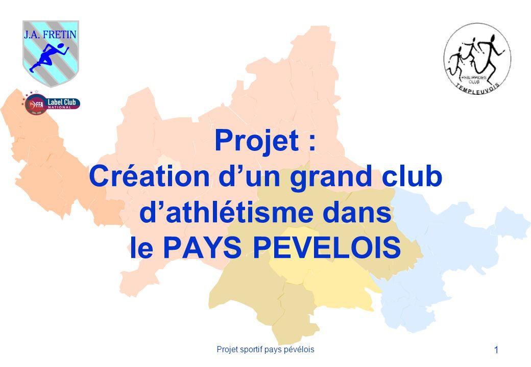 1 Projet sportif pays pévélois Projet : Création dun grand club dathlétisme dans le PAYS PEVELOIS