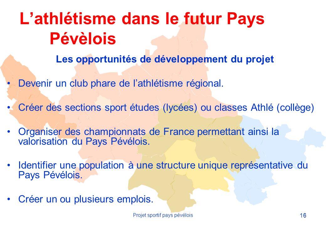16 Projet sportif pays pévélois Les opportunités de développement du projet Devenir un club phare de lathlétisme régional.