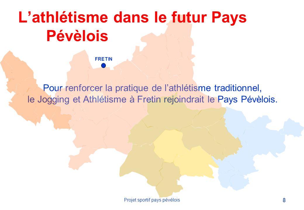 8 Projet sportif pays pévélois Pour renforcer la pratique de lathlétisme traditionnel, le Jogging et Athlétisme à Fretin rejoindrait le Pays Pévèlois.