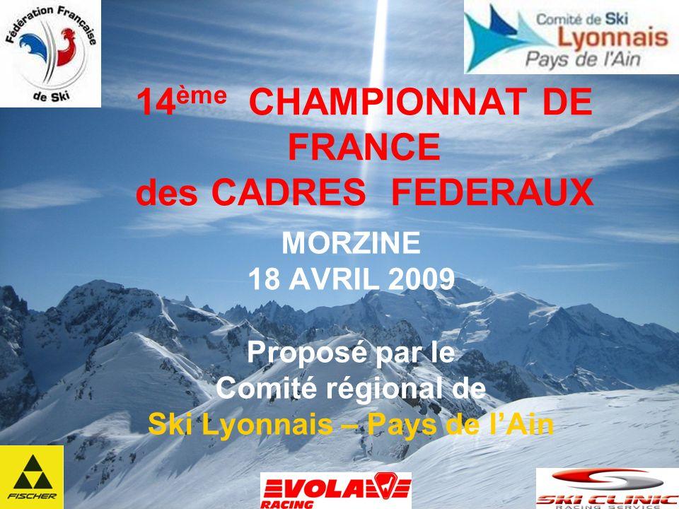 14 ème CHAMPIONNAT DE FRANCE des CADRES FEDERAUX MORZINE 18 AVRIL 2009 Proposé par le Comité régional de Ski Lyonnais – Pays de lAin