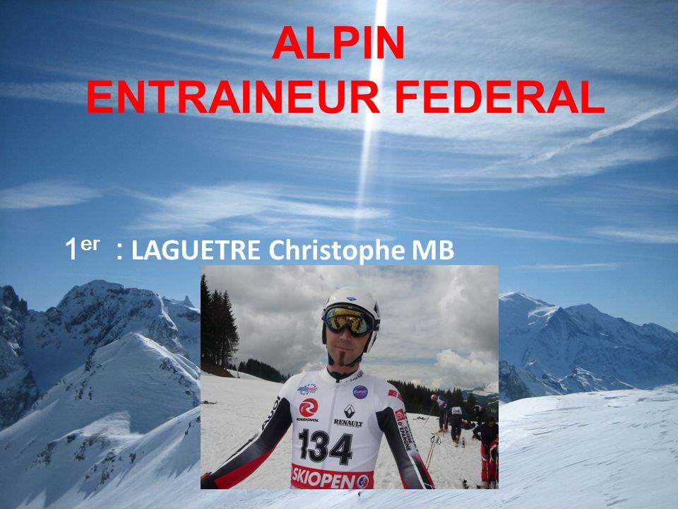 ALPIN ENTRAINEUR FEDERAL 1 er : LAGUETRE Christophe MB