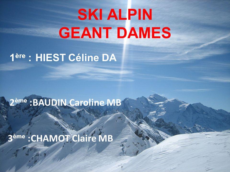 SKI ALPIN GEANT DAMES 1 ère : HIEST Céline DA 3 ème :CHAMOT Claire MB 2 ème :BAUDIN Caroline MB