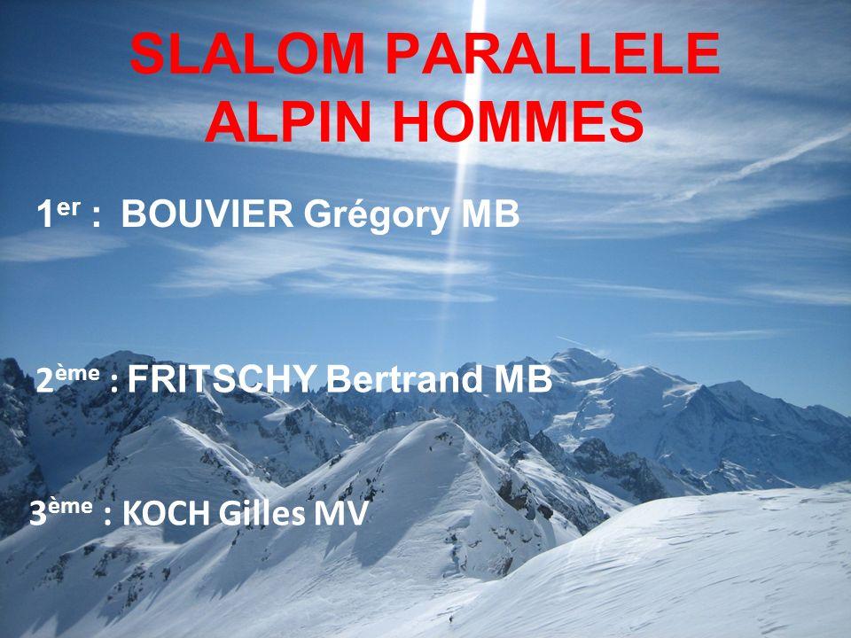 SLALOM PARALLELE ALPIN HOMMES 1 er :BOUVIER Grégory MB 3 ème : KOCH Gilles MV 2 ème : FRITSCHY Bertrand MB