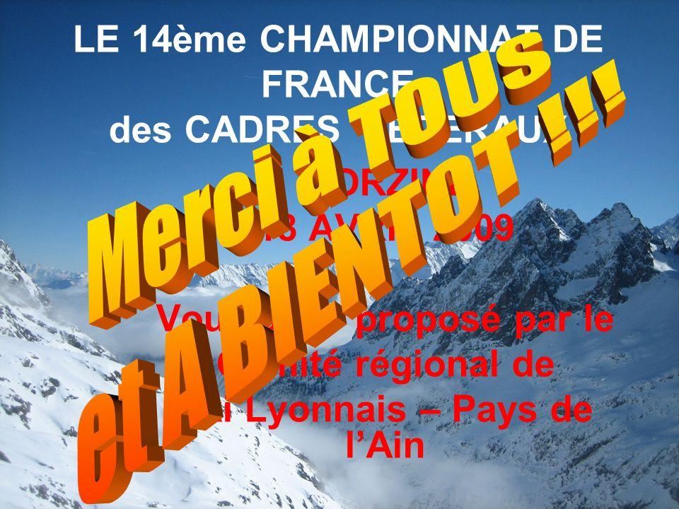 LE 14ème CHAMPIONNAT DE FRANCE des CADRES FEDERAUX MORZINE 18 AVRIL 2009 Vous a été proposé par le Comité régional de Ski Lyonnais – Pays de lAin