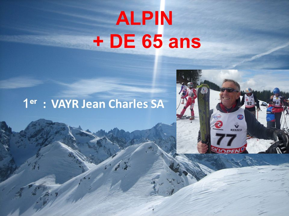 ALPIN + DE 65 ans 1 er :VAYR Jean Charles SA