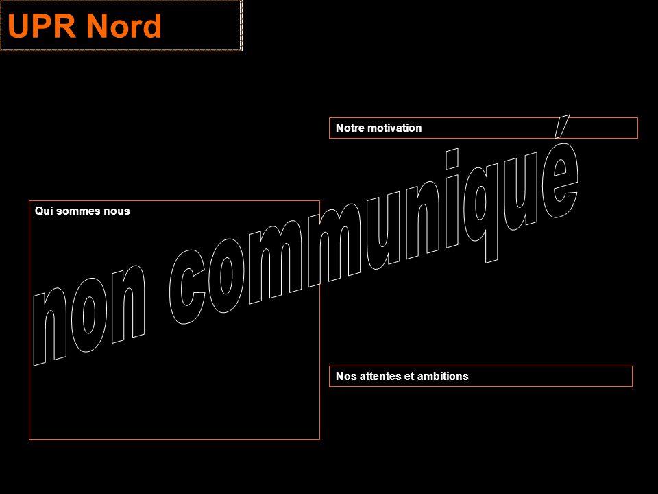 UPR Nord Qui sommes nous Notre motivation Nos attentes et ambitions