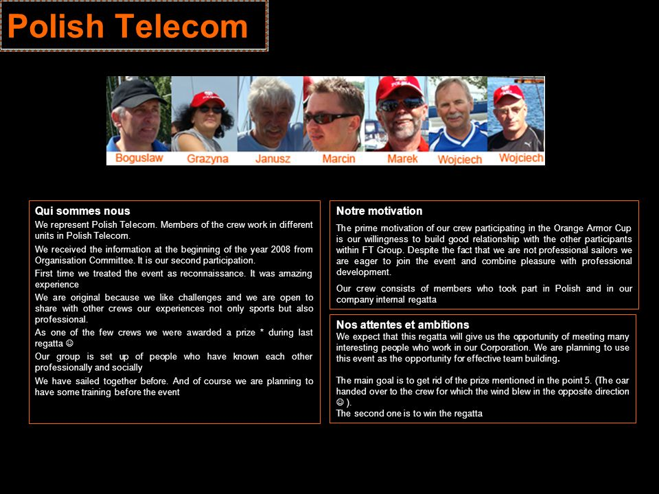 Qui sommes nous We represent Polish Telecom. Members of the crew work in different units in Polish Telecom. We received the information at the beginni