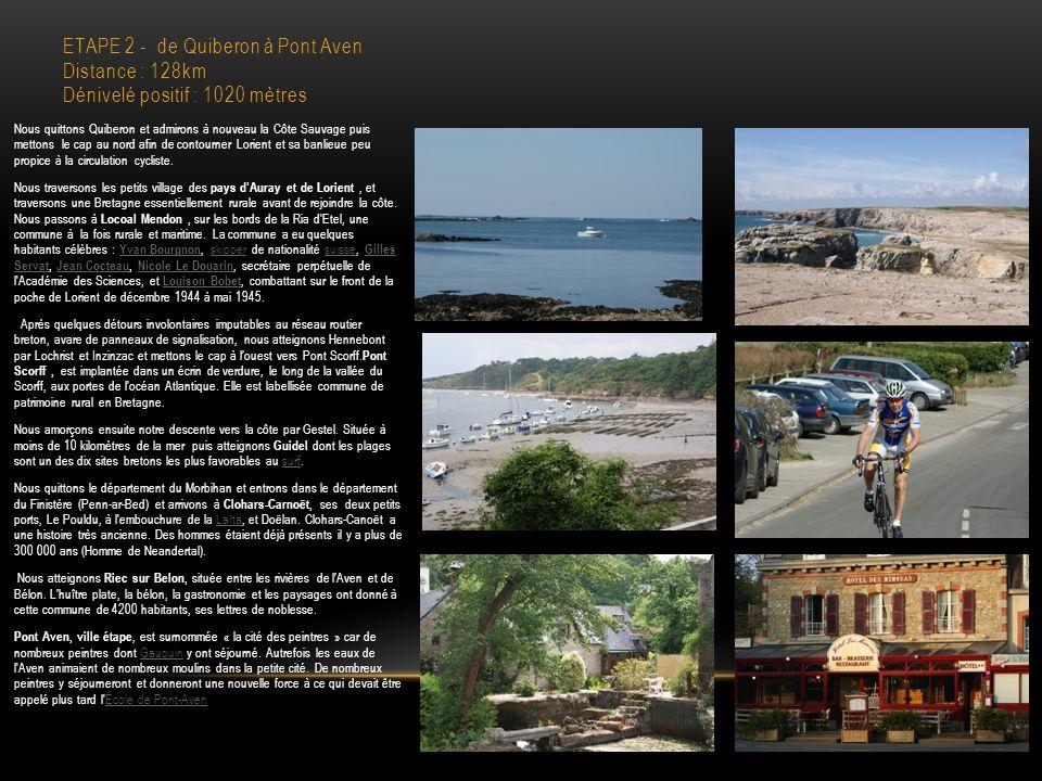 ETAPE 2 - de Quiberon à Pont Aven Distance : 128km Dénivelé positif : 1020 mètres Nous quittons Quiberon et admirons à nouveau la Côte Sauvage puis mettons le cap au nord afin de contourner Lorient et sa banlieue peu propice à la circulation cycliste.