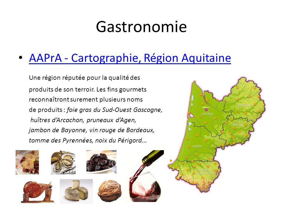 Gastronomie AAPrA - Cartographie, Région Aquitaine Une région réputée pour la qualité des produits de son terroir. Les fins gourmets reconnaîtront sur