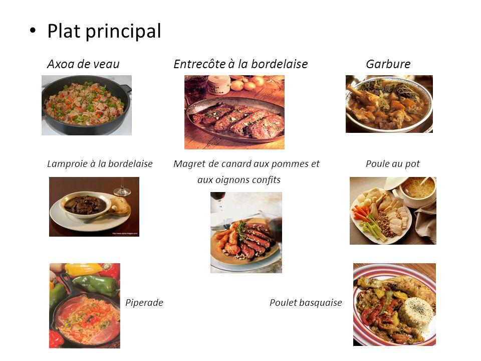 Plat principal Axoa de veauEntrecôte à la bordelaiseGarbure Lamproie à la bordelaiseMagret de canard aux pommes etPoule au pot aux oignons confits Pip