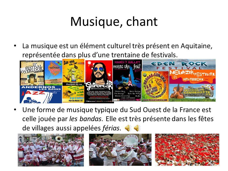 Musique, chant La musique est un élément culturel très présent en Aquitaine, représentée dans plus dune trentaine de festivals. Une forme de musique t