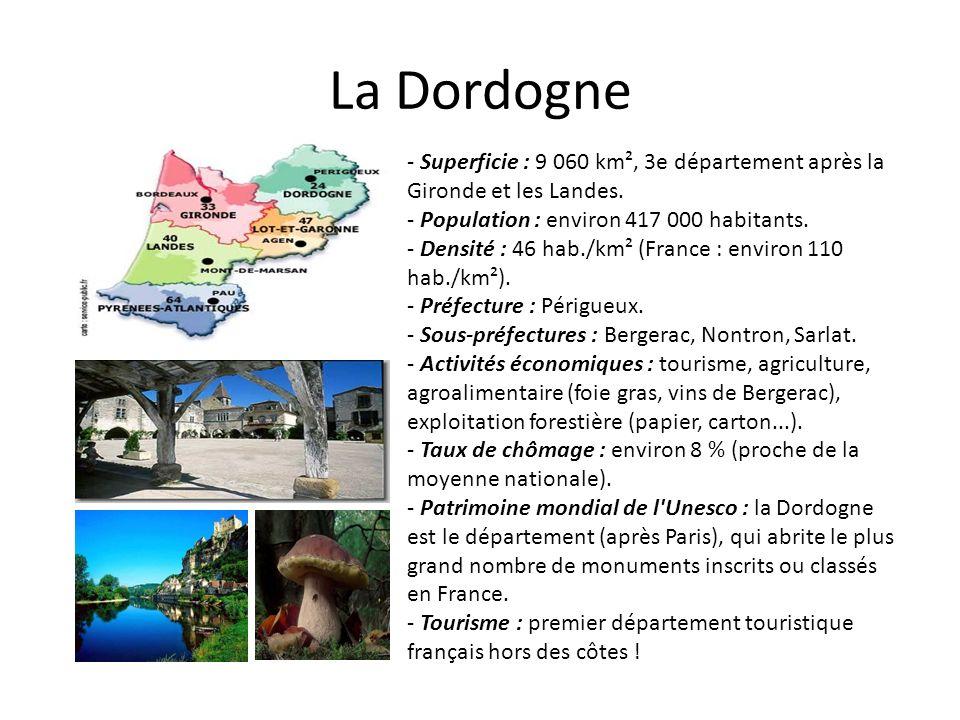 La Dordogne - Superficie : 9 060 km², 3e département après la Gironde et les Landes. - Population : environ 417 000 habitants. - Densité : 46 hab./km²