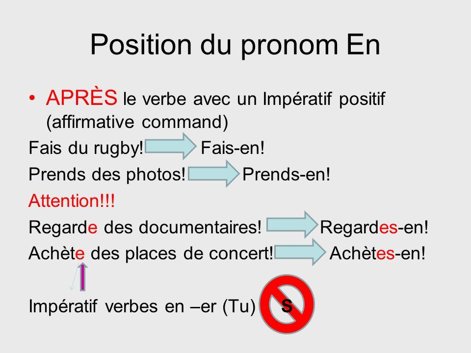 Position du pronom En AVANT le verbe, excepté avec un Impératif positif (affirmative command) Il fait du rugby.