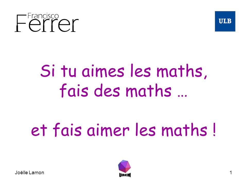Joëlle Lamon1 Si tu aimes les maths, fais des maths … et fais aimer les maths !
