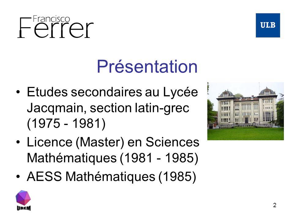 2 Présentation Etudes secondaires au Lycée Jacqmain, section latin-grec (1975 - 1981) Licence (Master) en Sciences Mathématiques (1981 - 1985) AESS Ma