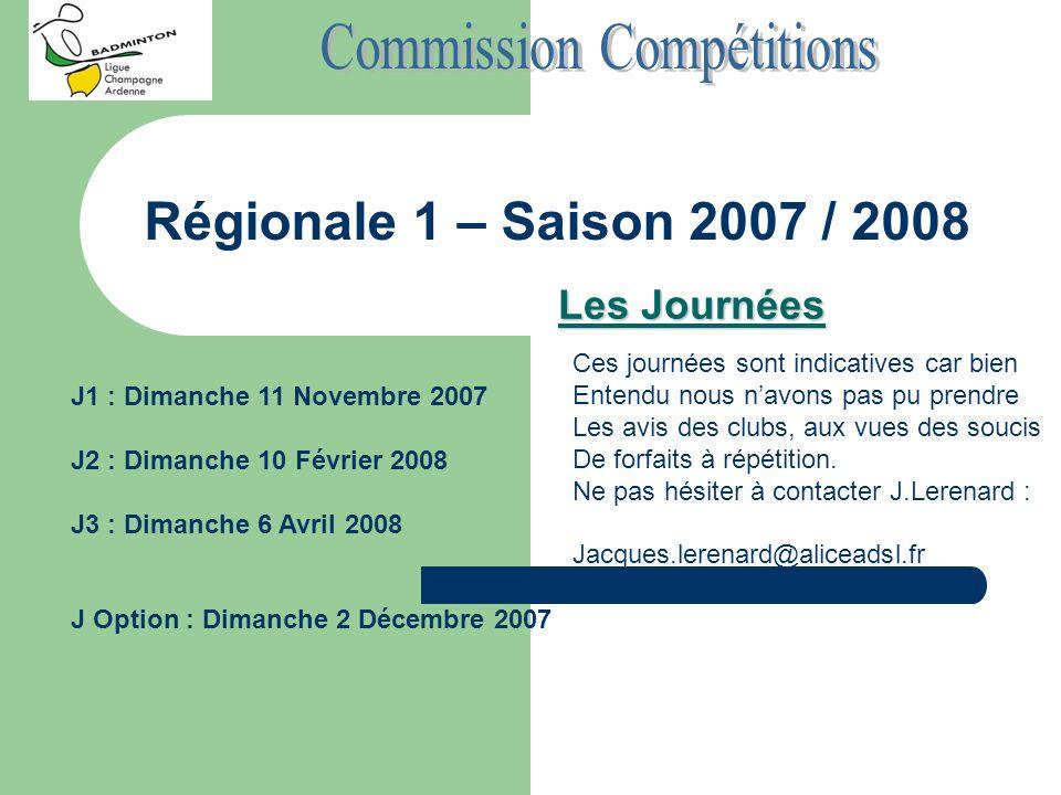 Régionale 1 – Saison 2007 / 2008 Les Journées Ces journées sont indicatives car bien Entendu nous navons pas pu prendre Les avis des clubs, aux vues d