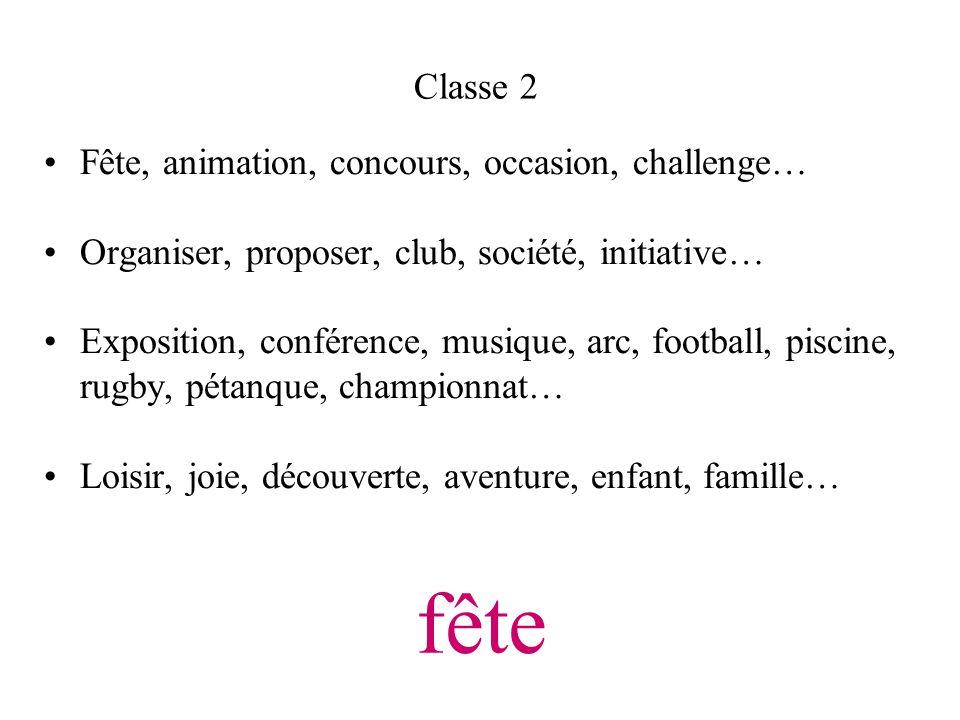 fête Fête, animation, concours, occasion, challenge… Organiser, proposer, club, société, initiative… Exposition, conférence, musique, arc, football, p