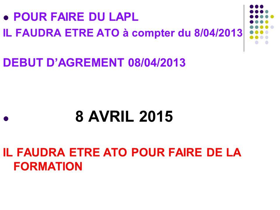 POUR FAIRE DU LAPL IL FAUDRA ETRE ATO à compter du 8/04/2013 DEBUT DAGREMENT 08/04/2013 8 AVRIL 2015 IL FAUDRA ETRE ATO POUR FAIRE DE LA FORMATION