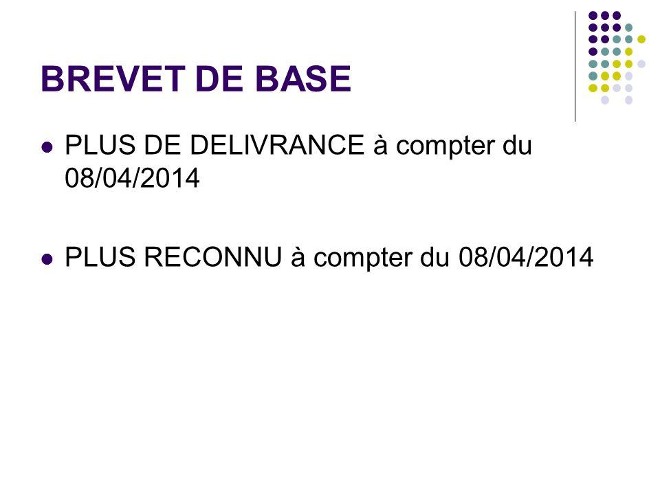BREVET DE BASE PLUS DE DELIVRANCE à compter du 08/04/2014 PLUS RECONNU à compter du 08/04/2014