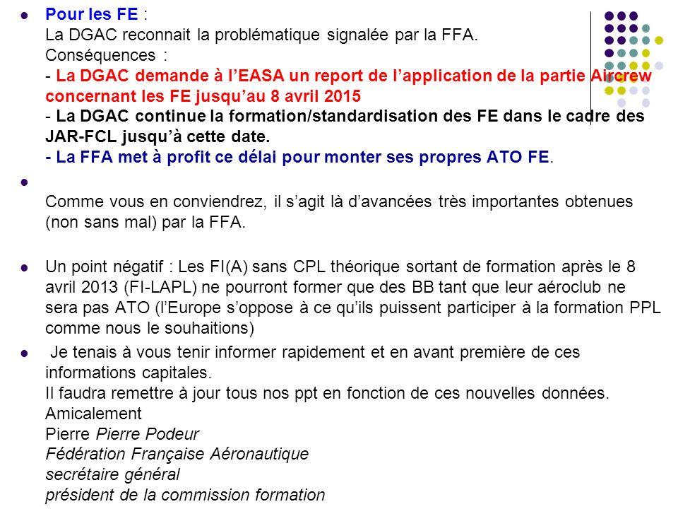 Pour les FE : La DGAC reconnait la problématique signalée par la FFA. Conséquences : - La DGAC demande à lEASA un report de lapplication de la partie