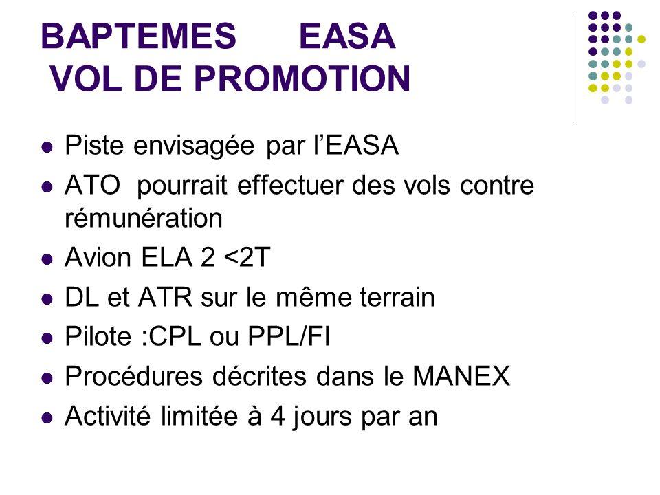 BAPTEMES EASA VOL DE PROMOTION Piste envisagée par lEASA ATO pourrait effectuer des vols contre rémunération Avion ELA 2 <2T DL et ATR sur le même ter