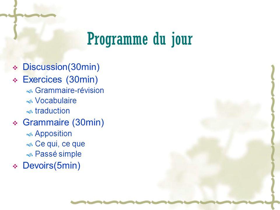 Programme du jour Discussion(30min) Exercices (30min) Grammaire-révision Vocabulaire traduction Grammaire (30min) Apposition Ce qui, ce que Passé simp