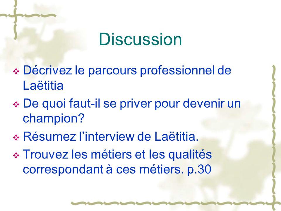 Discussion Décrivez le parcours professionnel de Laëtitia De quoi faut-il se priver pour devenir un champion? Résumez linterview de Laëtitia. Trouvez