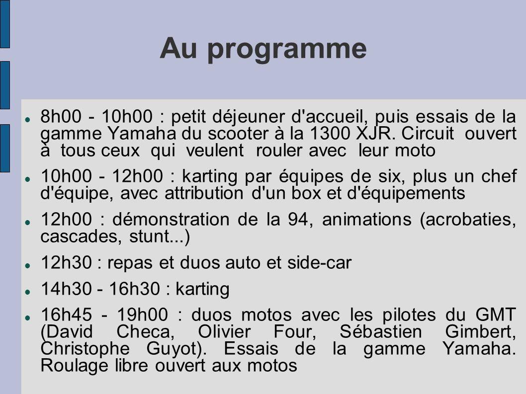 Au programme 8h00 - 10h00 : petit déjeuner d'accueil, puis essais de la gamme Yamaha du scooter à la 1300 XJR. Circuit ouvert à tous ceux qui veulent