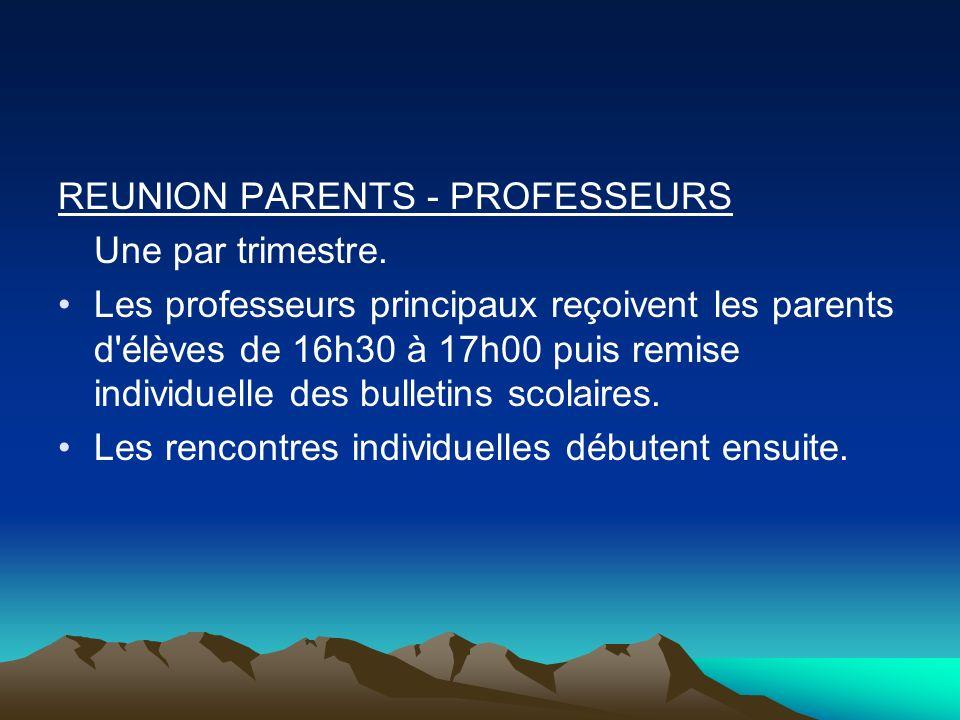 REUNION PARENTS - PROFESSEURS Une par trimestre. Les professeurs principaux reçoivent les parents d'élèves de 16h30 à 17h00 puis remise individuelle d