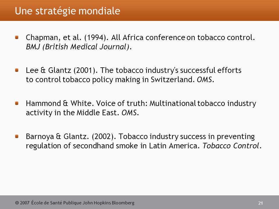 2007 École de Santé Publique John Hopkins Bloomberg 21 Une stratégie mondiale Chapman, et al.