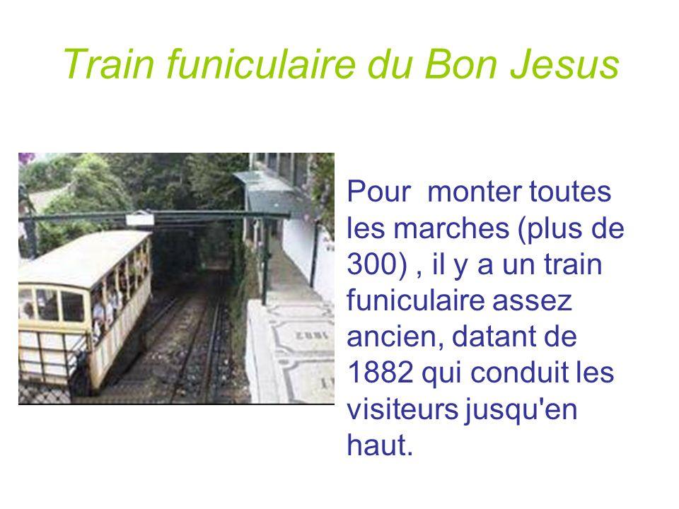 Train funiculaire du Bon Jesus Pour monter toutes les marches (plus de 300), il y a un train funiculaire assez ancien, datant de 1882 qui conduit les