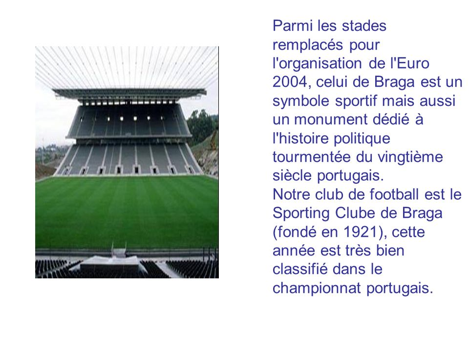 Parmi les stades remplacés pour l'organisation de l'Euro 2004, celui de Braga est un symbole sportif mais aussi un monument dédié à l'histoire politiq