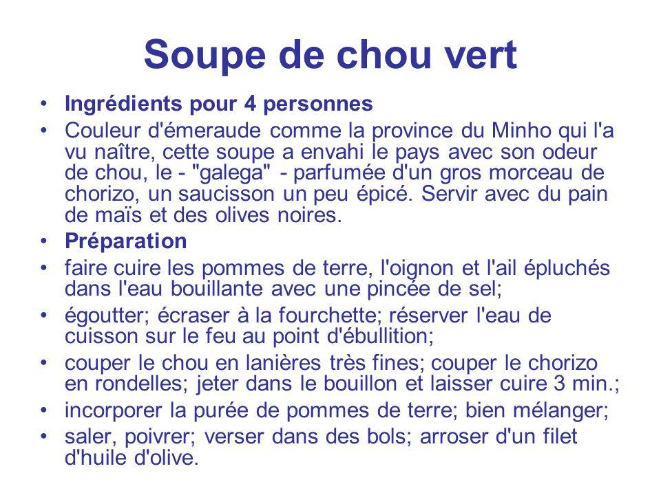 Soupe de chou vert Ingrédients pour 4 personnes Couleur d'émeraude comme la province du Minho qui l'a vu naître, cette soupe a envahi le pays avec son