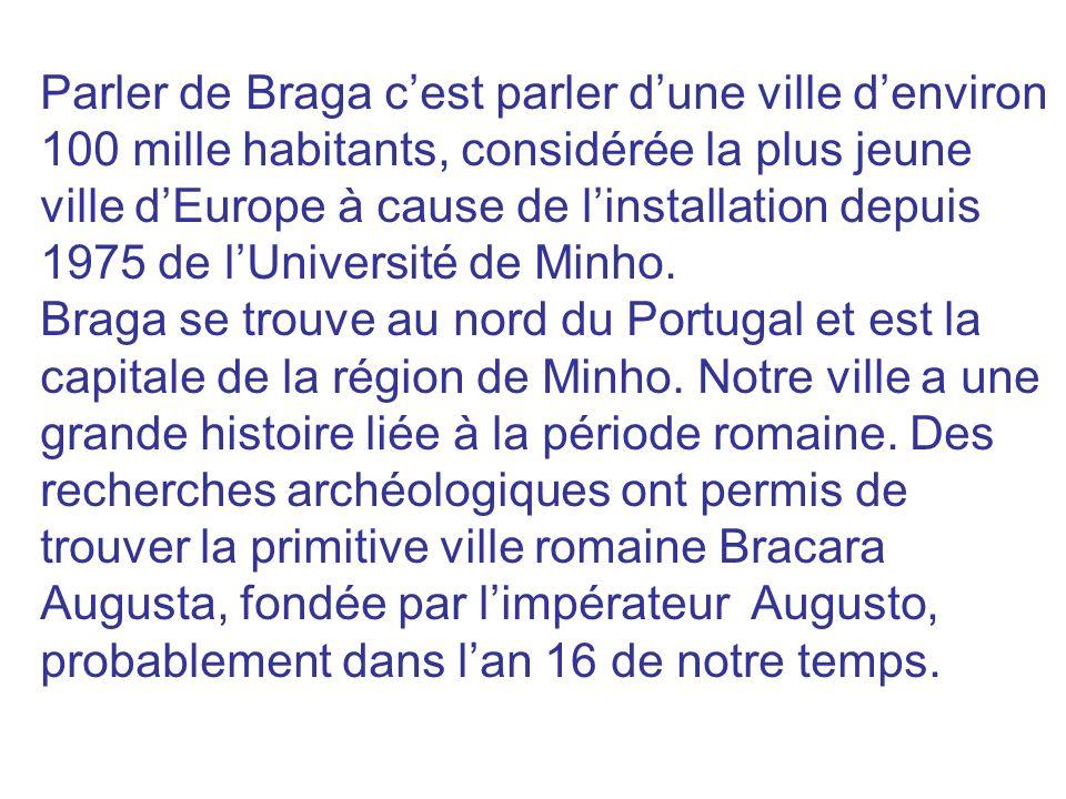 Parler de Braga cest parler dune ville denviron 100 mille habitants, considérée la plus jeune ville dEurope à cause de linstallation depuis 1975 de lU