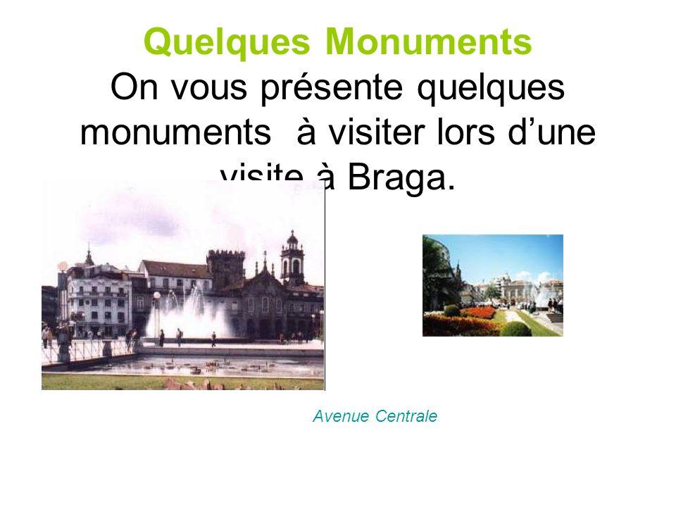 Quelques Monuments On vous présente quelques monuments à visiter lors dune visite à Braga. Avenue Centrale