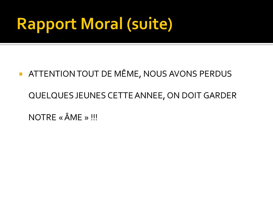 ATTENTION TOUT DE MÊME, NOUS AVONS PERDUS QUELQUES JEUNES CETTE ANNEE, ON DOIT GARDER NOTRE « ÂME » !!!