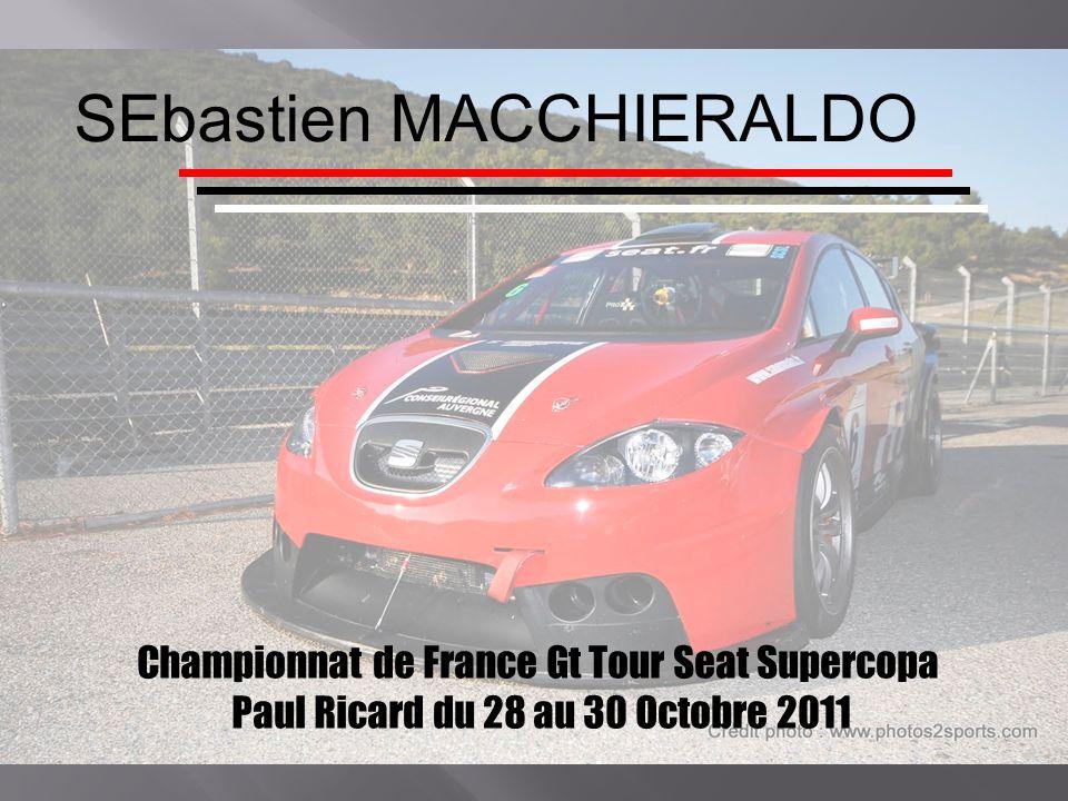 Seat Supercopa Sébastien Macchieraldo (Finaliste en 1999 du volant Winfield World Challenge) et moniteur de Sport Automobile depuis 2005, souhaite participer à la dernière course du Championnat de France GT Tour 2011 au volant dune Seat Supercopa sur le circuit du Paul Ricard en vue de la préparation de la saison 2012.